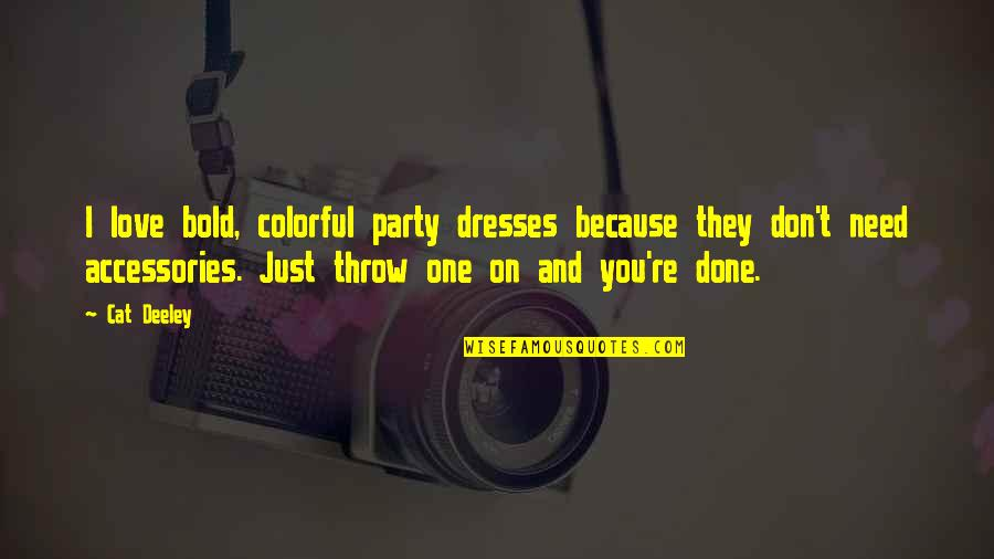 I Don't Love You Because Quotes By Cat Deeley: I love bold, colorful party dresses because they