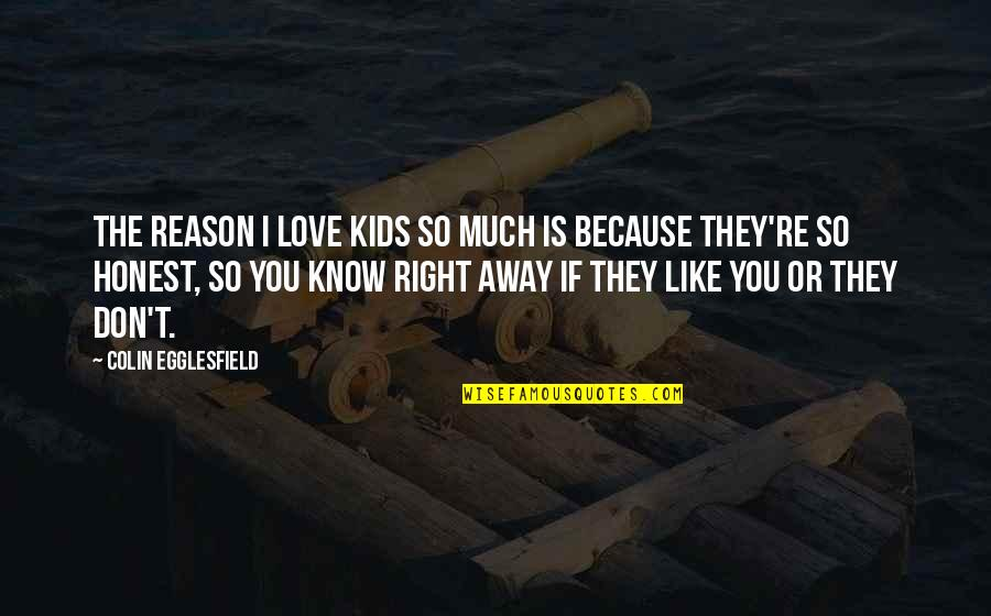 I Don't Love You Because Quotes By Colin Egglesfield: The reason I love kids so much is