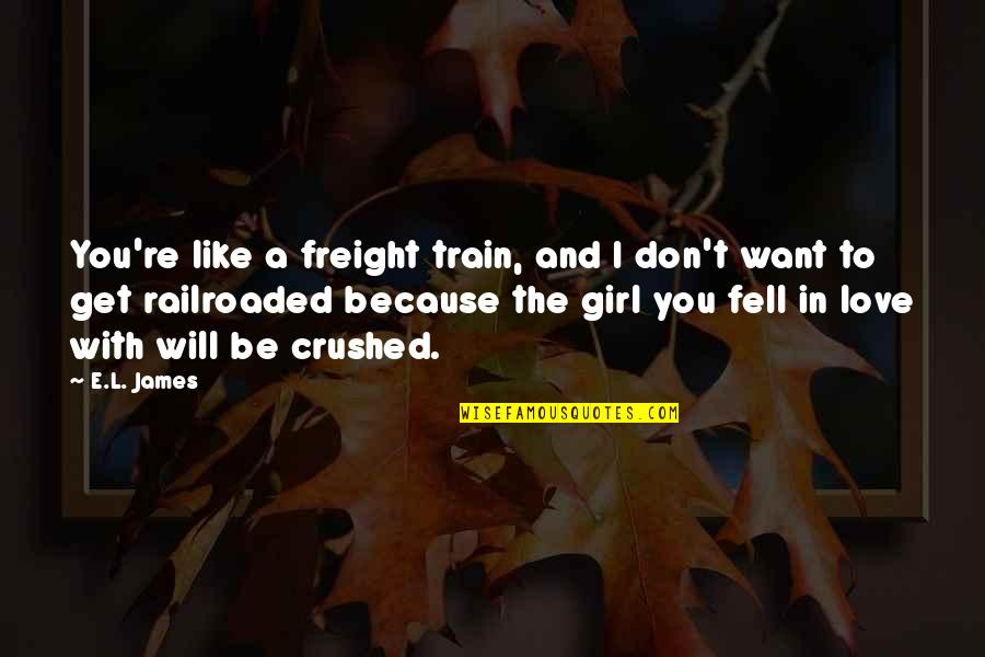 I Don't Love You Because Quotes By E.L. James: You're like a freight train, and I don't