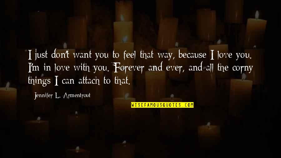 I Don't Love You Because Quotes By Jennifer L. Armentrout: I just don't want you to feel that