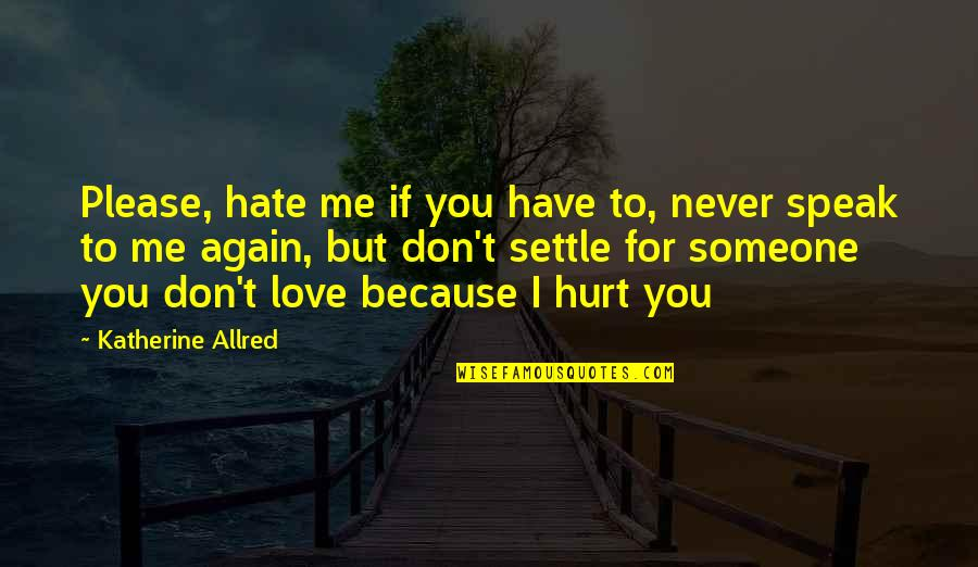 I Don't Love You Because Quotes By Katherine Allred: Please, hate me if you have to, never
