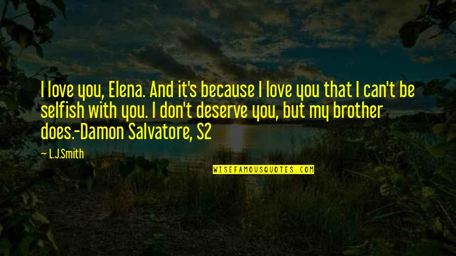 I Don't Love You Because Quotes By L.J.Smith: I love you, Elena. And it's because I