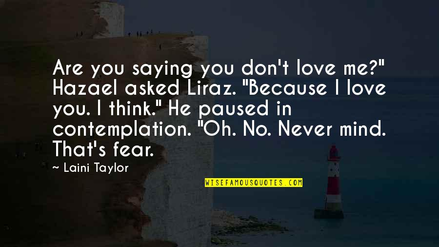 "I Don't Love You Because Quotes By Laini Taylor: Are you saying you don't love me?"" Hazael"