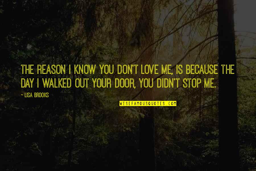 I Don't Love You Because Quotes By Lisa Brooks: The reason I know you don't love me,