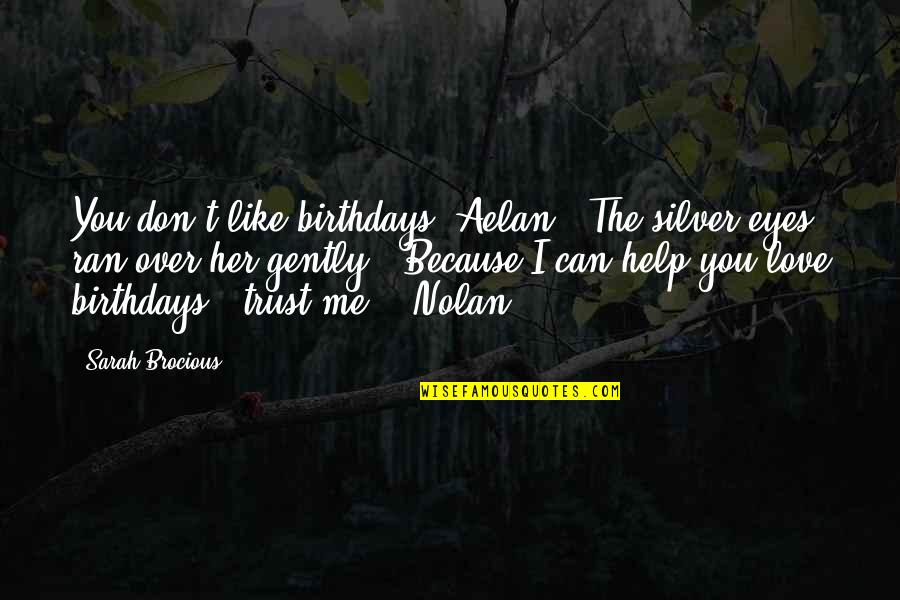 "I Don't Love You Because Quotes By Sarah Brocious: You don't like birthdays, Aelan?"" The silver eyes"