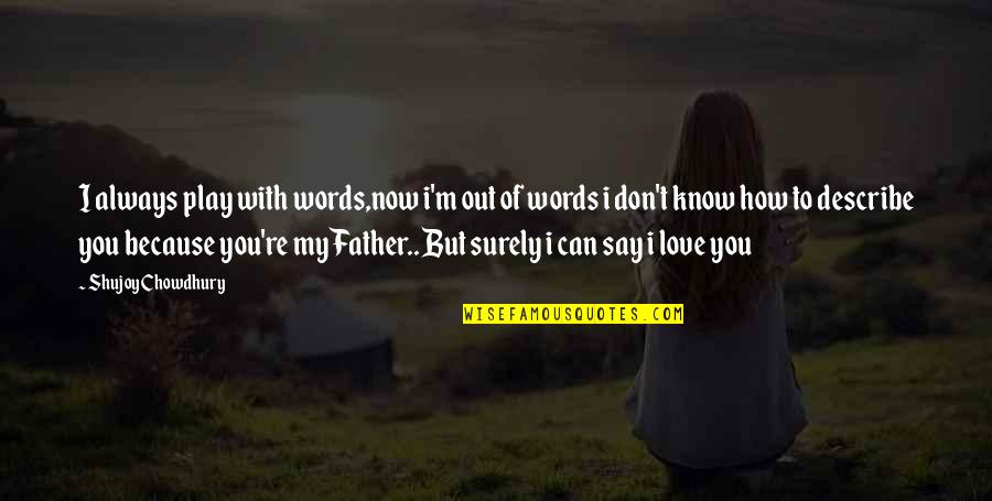 I Don't Love You Because Quotes By Shujoy Chowdhury: I always play with words,now i'm out of