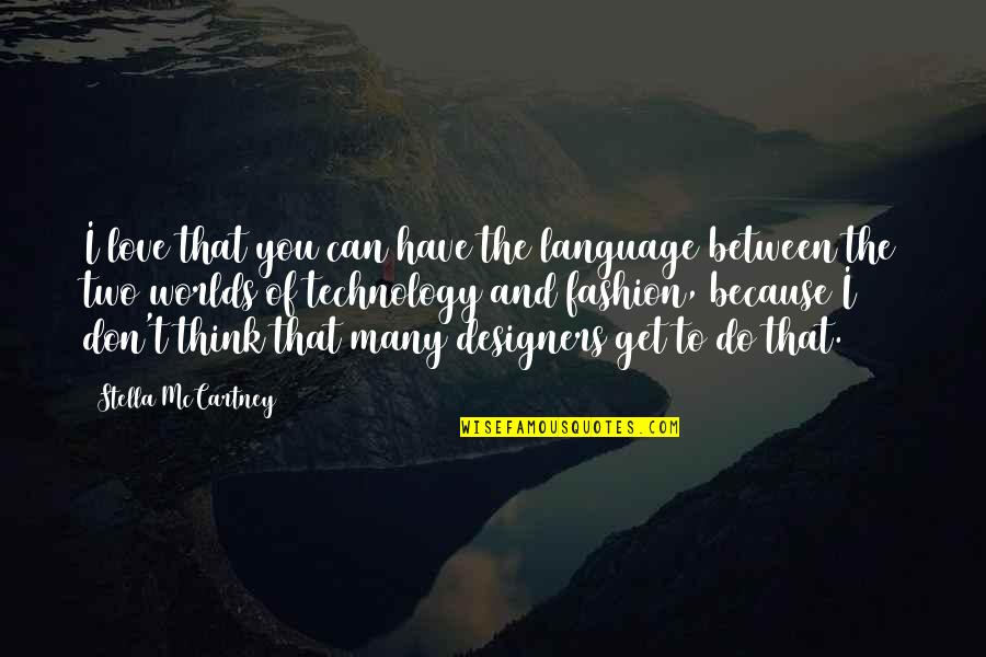 I Don't Love You Because Quotes By Stella McCartney: I love that you can have the language
