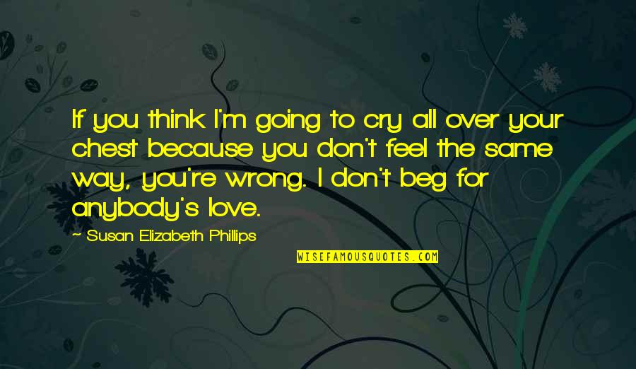 I Don't Love You Because Quotes By Susan Elizabeth Phillips: If you think I'm going to cry all