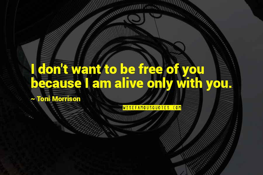 I Don't Love You Because Quotes By Toni Morrison: I don't want to be free of you