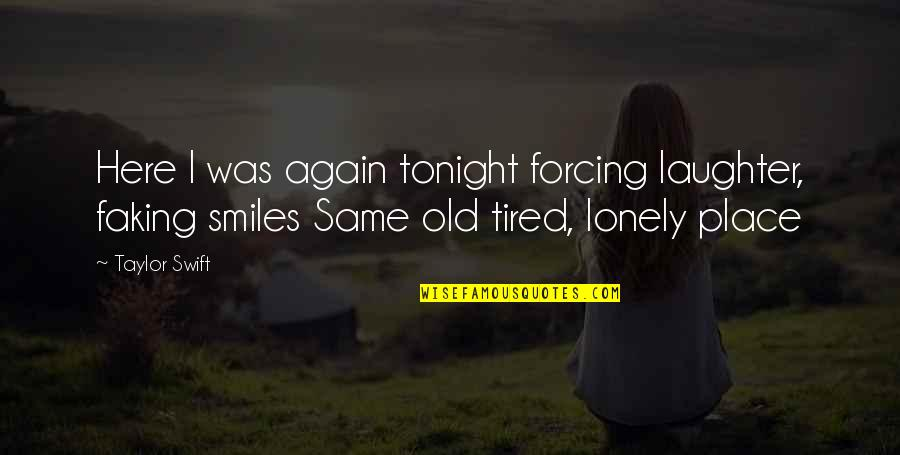I Dont Miss You Anymore Quotes By Taylor Swift: Here I was again tonight forcing laughter, faking
