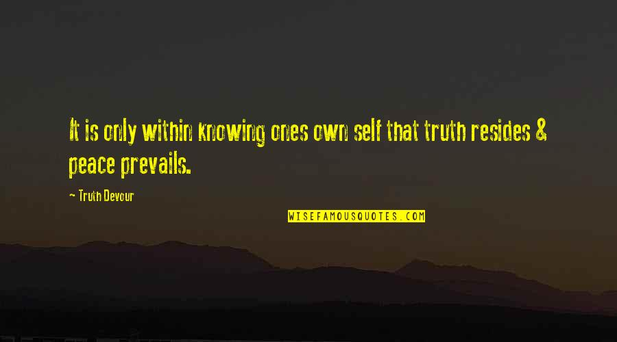 I Dont Miss You Anymore Quotes By Truth Devour: It is only within knowing ones own self