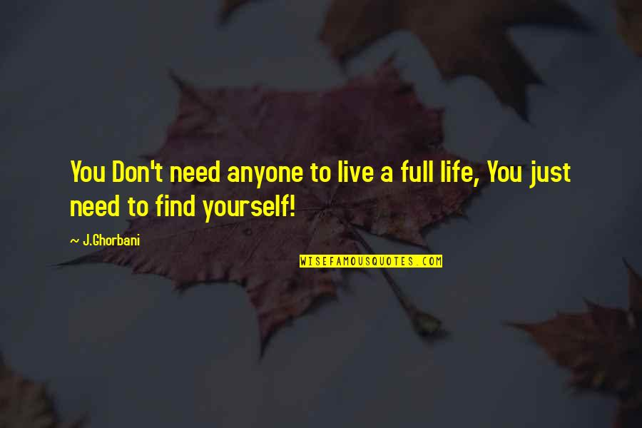 I Don't Need Anyone In My Life Quotes By J.Ghorbani: You Don't need anyone to live a full