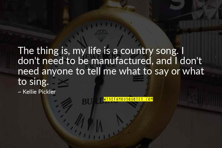 I Don't Need Anyone In My Life Quotes By Kellie Pickler: The thing is, my life is a country