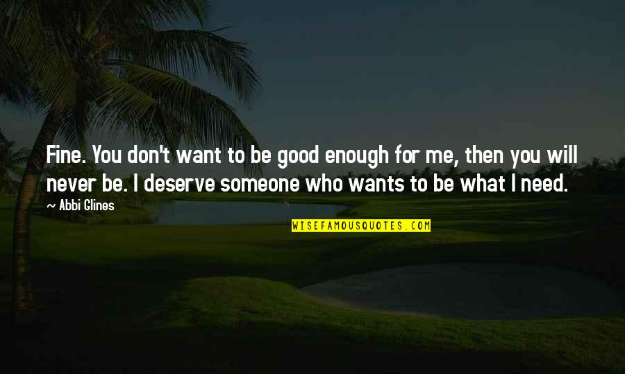 I Don't Need You I Just Want You Quotes By Abbi Glines: Fine. You don't want to be good enough