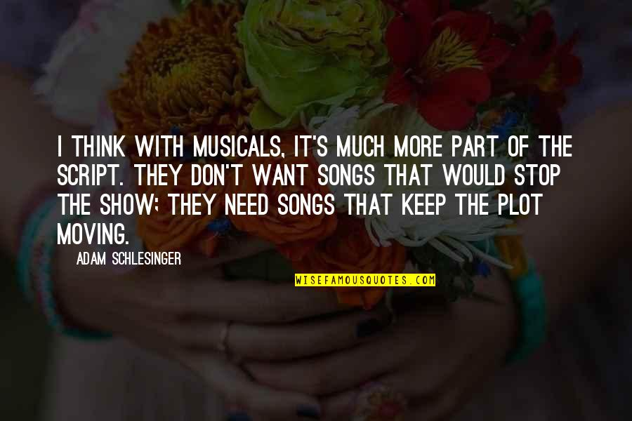 I Don't Need You I Just Want You Quotes By Adam Schlesinger: I think with musicals, it's much more part