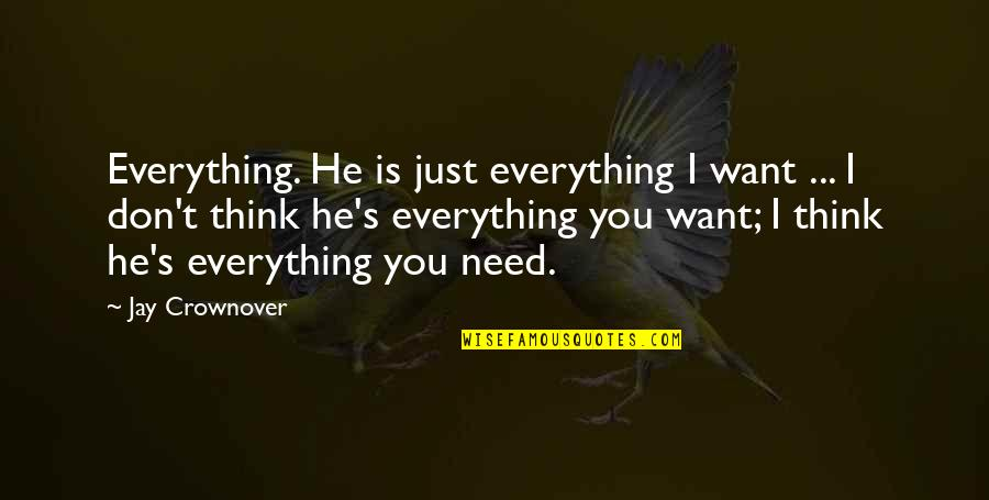 I Don't Need You I Just Want You Quotes By Jay Crownover: Everything. He is just everything I want ...