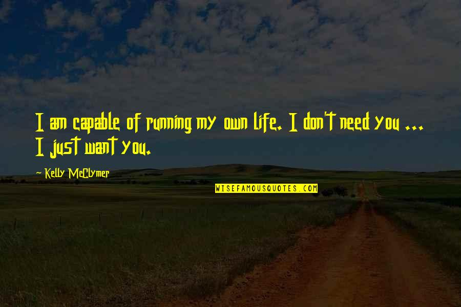 I Don't Need You I Just Want You Quotes By Kelly McClymer: I am capable of running my own life.