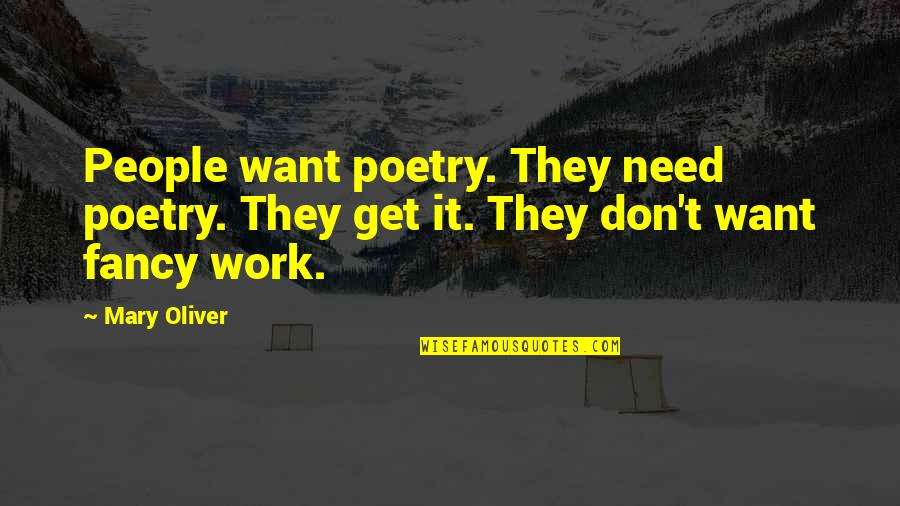 I Don't Need You I Just Want You Quotes By Mary Oliver: People want poetry. They need poetry. They get