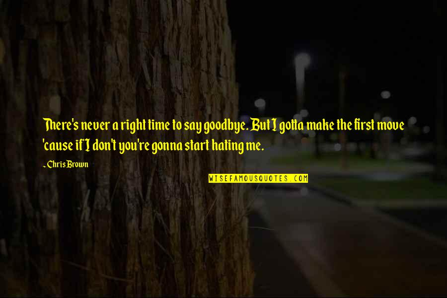 I Don't Really Hate You Quotes By Chris Brown: There's never a right time to say goodbye.
