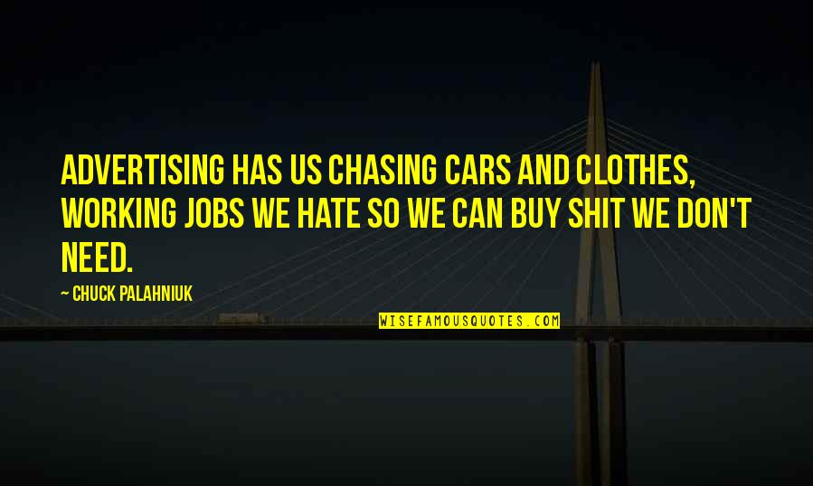 I Don't Really Hate You Quotes By Chuck Palahniuk: Advertising has us chasing cars and clothes, working
