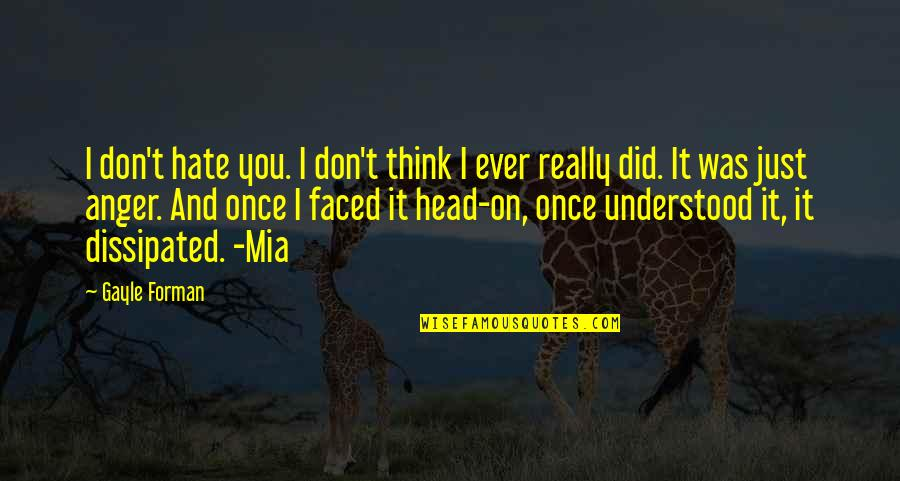 I Don't Really Hate You Quotes By Gayle Forman: I don't hate you. I don't think I