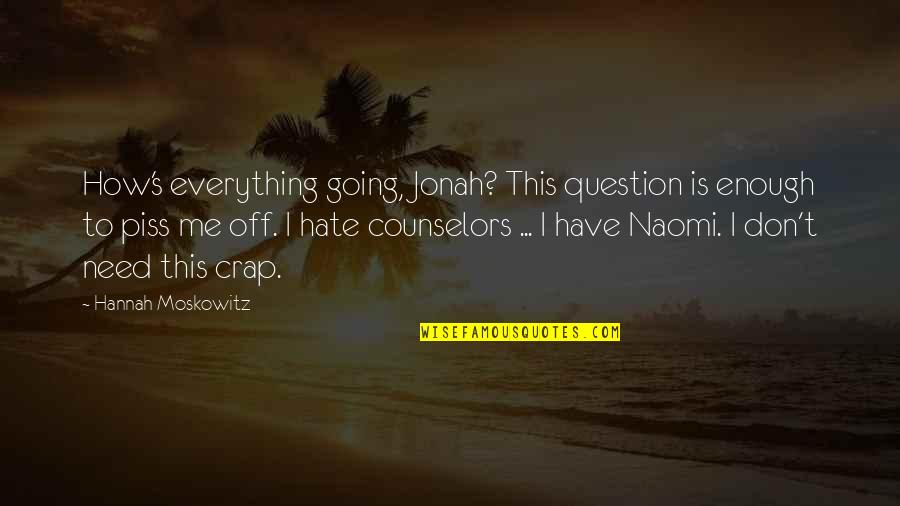 I Don't Really Hate You Quotes By Hannah Moskowitz: How's everything going, Jonah? This question is enough