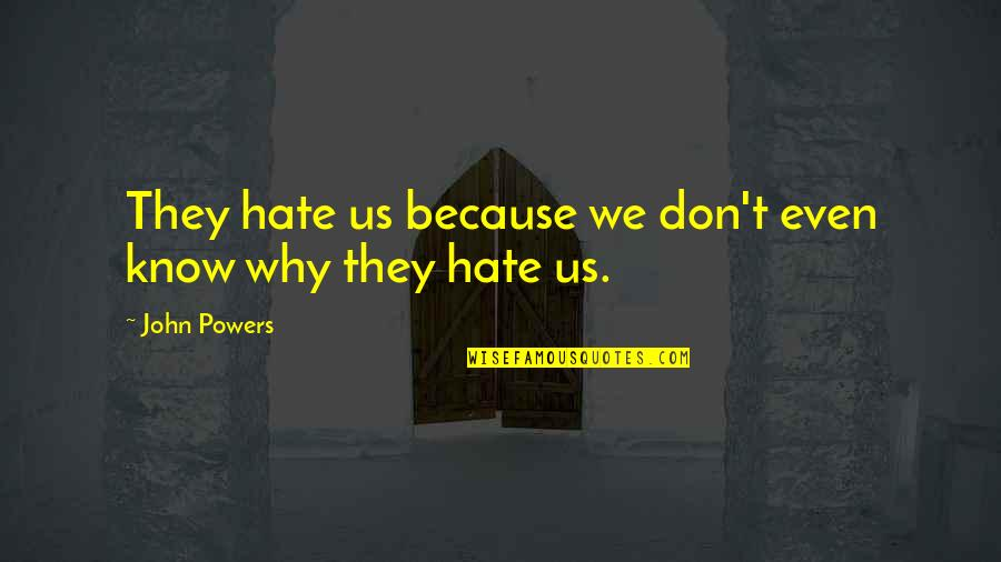 I Don't Really Hate You Quotes By John Powers: They hate us because we don't even know