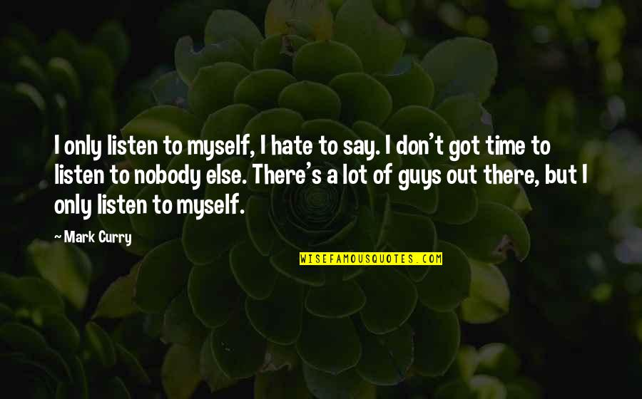 I Don't Really Hate You Quotes By Mark Curry: I only listen to myself, I hate to