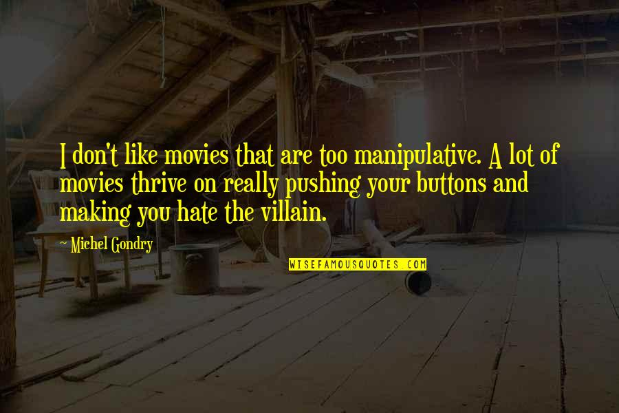I Don't Really Hate You Quotes By Michel Gondry: I don't like movies that are too manipulative.