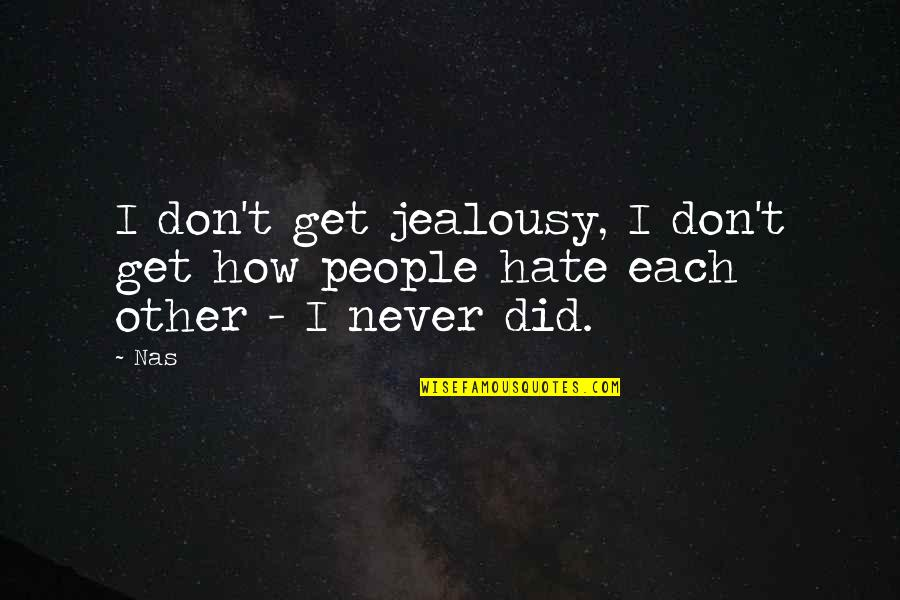 I Don't Really Hate You Quotes By Nas: I don't get jealousy, I don't get how
