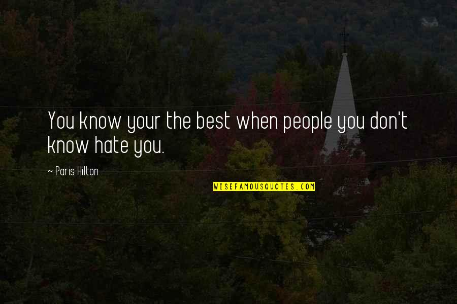 I Don't Really Hate You Quotes By Paris Hilton: You know your the best when people you