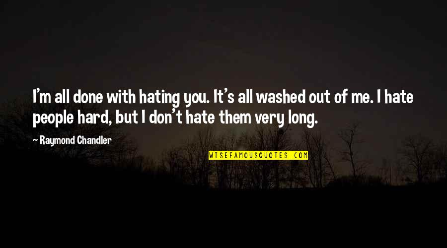 I Don't Really Hate You Quotes By Raymond Chandler: I'm all done with hating you. It's all