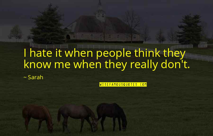 I Don't Really Hate You Quotes By Sarah: I hate it when people think they know