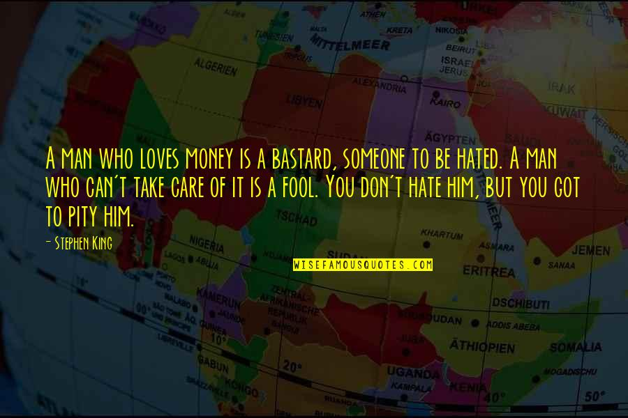 I Don't Really Hate You Quotes By Stephen King: A man who loves money is a bastard,