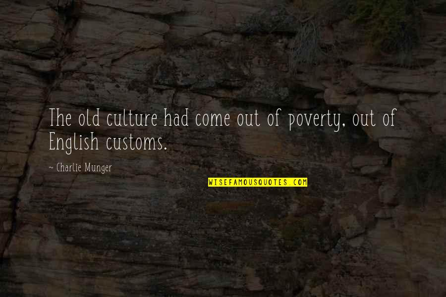 I Dont Trust Nobody But Myself Quotes By Charlie Munger: The old culture had come out of poverty,