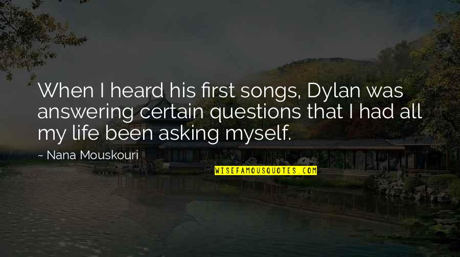I Dont Trust Nobody But Myself Quotes By Nana Mouskouri: When I heard his first songs, Dylan was