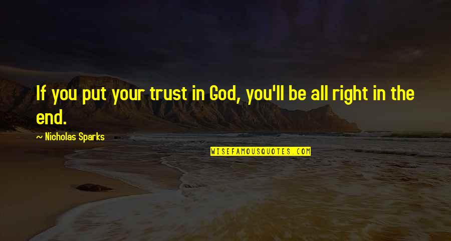 I Dont Trust Nobody But Myself Quotes By Nicholas Sparks: If you put your trust in God, you'll
