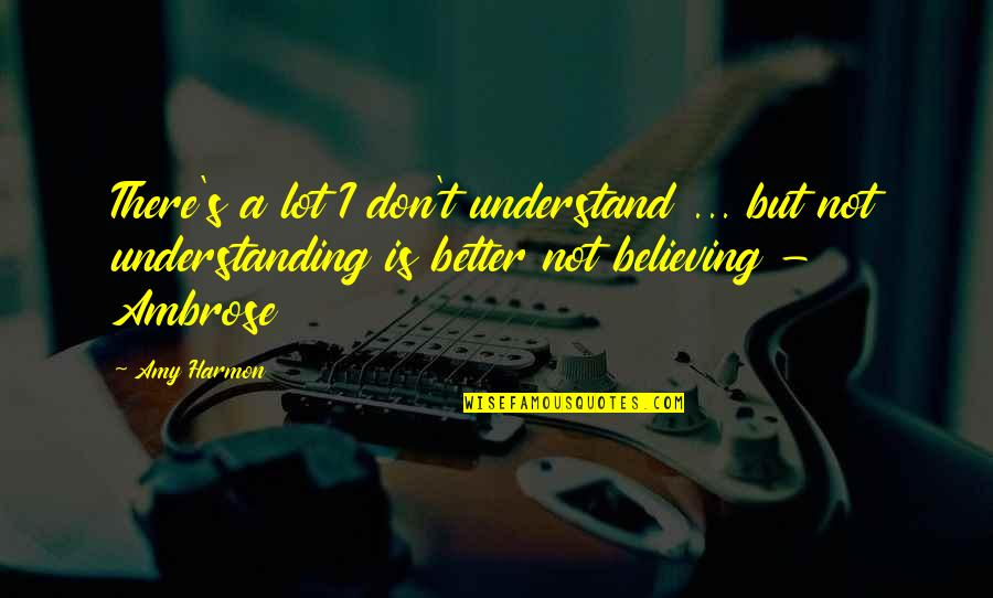 I Don't Understand Life Quotes By Amy Harmon: There's a lot I don't understand ... but