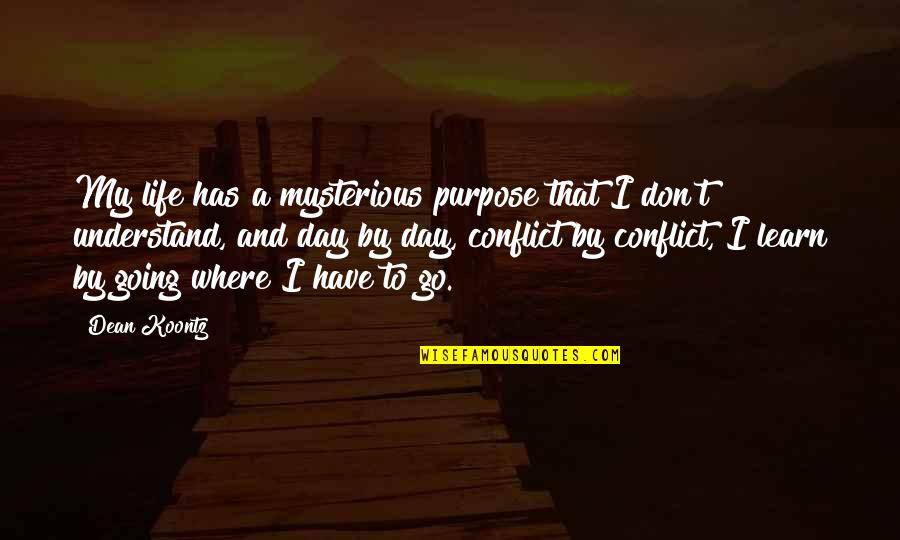 I Don't Understand Life Quotes By Dean Koontz: My life has a mysterious purpose that I