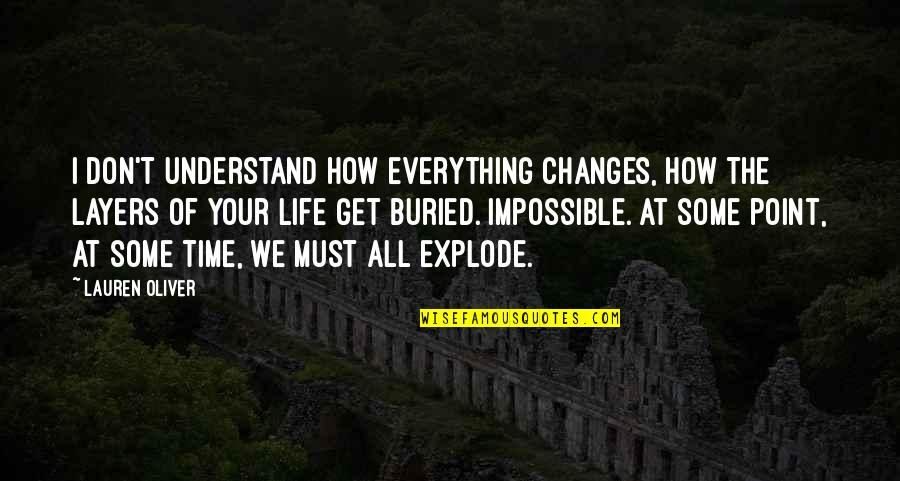 I Don't Understand Life Quotes By Lauren Oliver: I don't understand how everything changes, how the