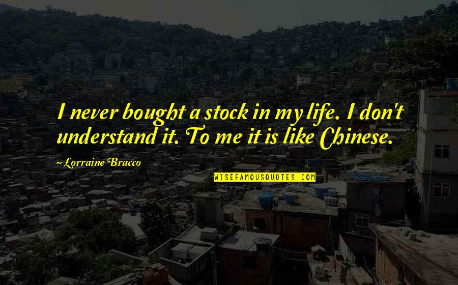 I Don't Understand Life Quotes By Lorraine Bracco: I never bought a stock in my life.