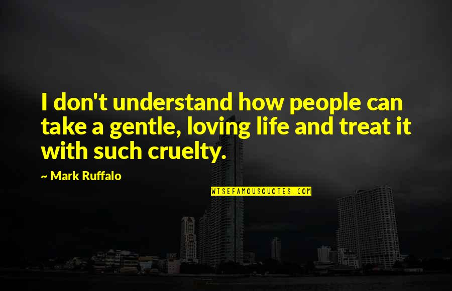 I Don't Understand Life Quotes By Mark Ruffalo: I don't understand how people can take a