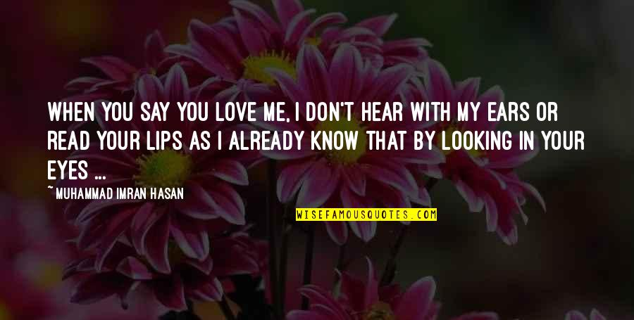I Don't Understand Life Quotes By Muhammad Imran Hasan: When YOU Say YOU Love Me, I Don't