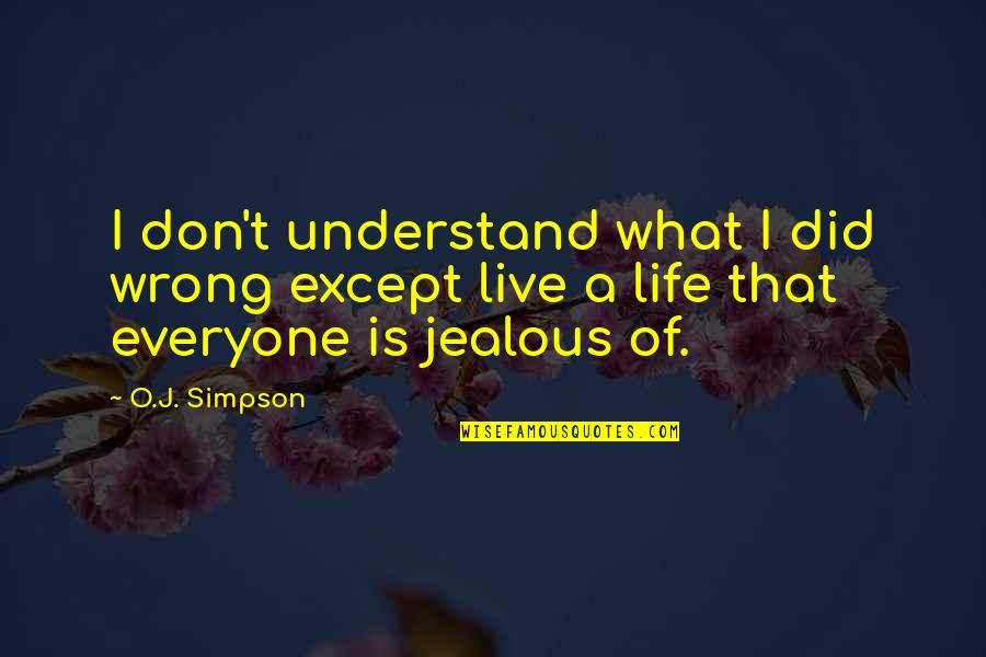 I Don't Understand Life Quotes By O.J. Simpson: I don't understand what I did wrong except