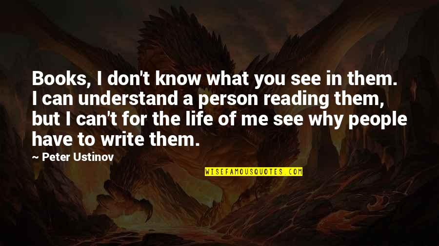 I Don't Understand Life Quotes By Peter Ustinov: Books, I don't know what you see in