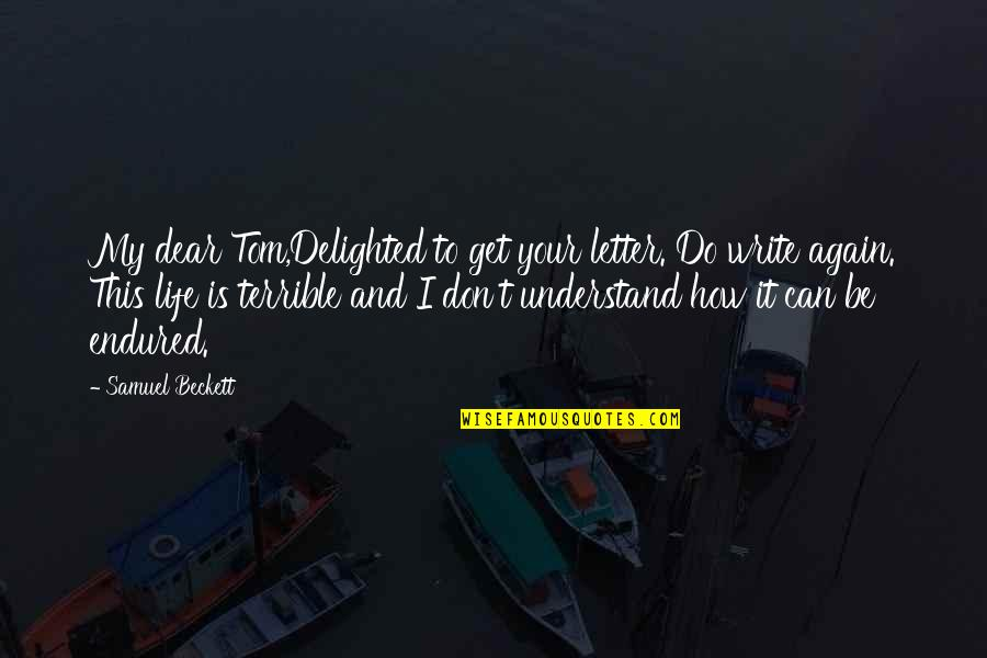 I Don't Understand Life Quotes By Samuel Beckett: My dear Tom,Delighted to get your letter. Do