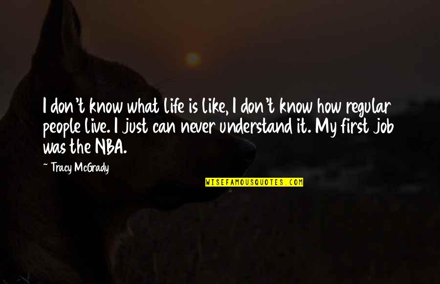 I Don't Understand Life Quotes By Tracy McGrady: I don't know what life is like, I