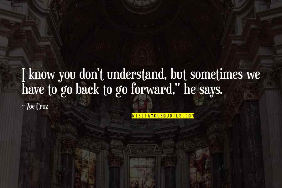 I Don't Understand Life Quotes By Zoe Cruz: I know you don't understand, but sometimes we