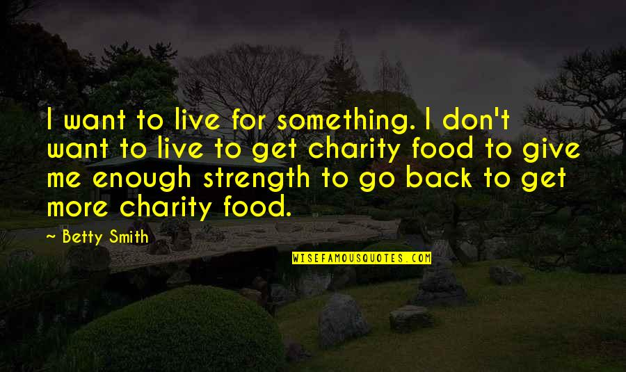 I Don't Want To Live More Quotes By Betty Smith: I want to live for something. I don't