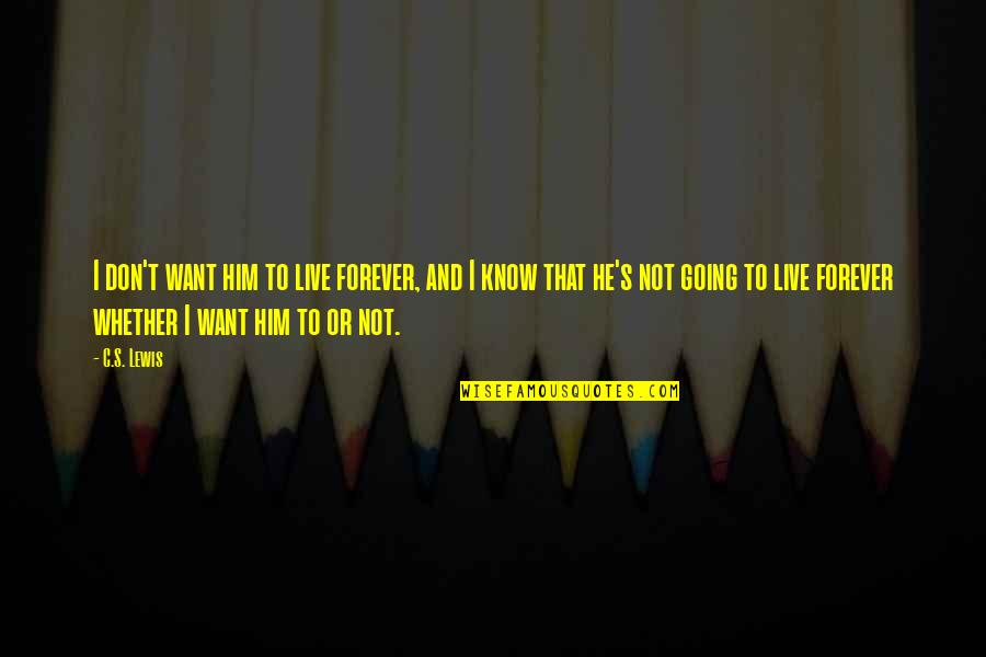 I Don't Want To Live More Quotes By C.S. Lewis: I don't want him to live forever, and